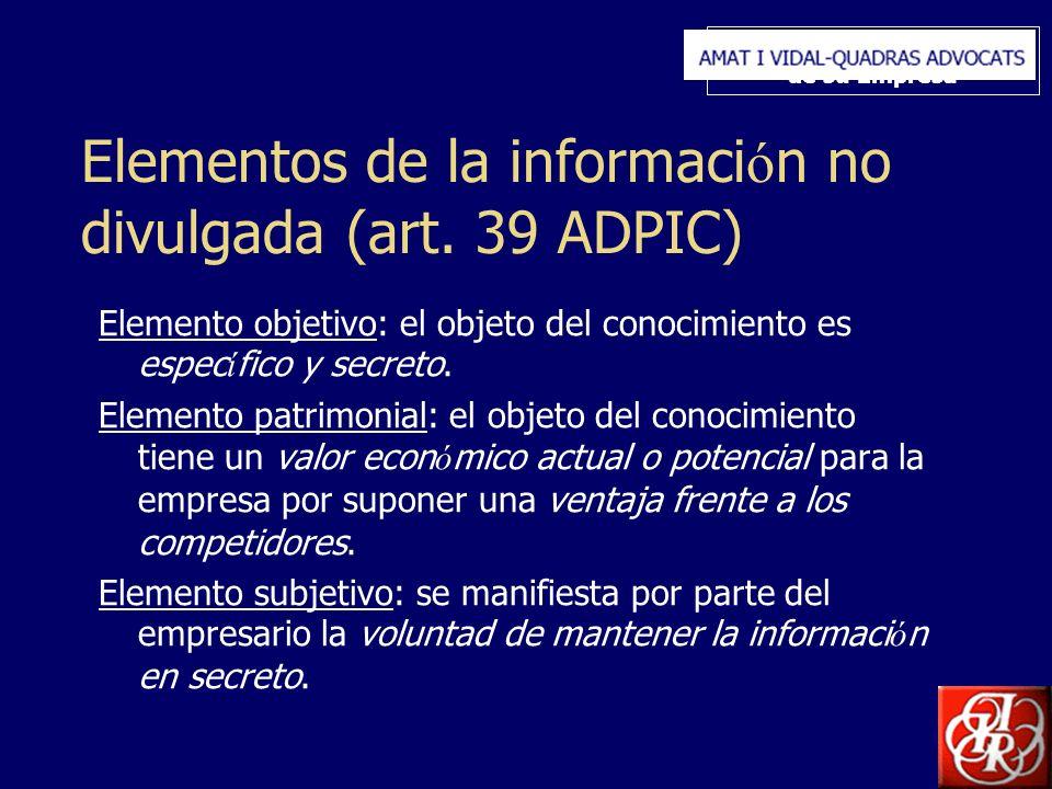Inserte aquí el logo de su Empresa Elementos de la informaci ó n no divulgada (art. 39 ADPIC) Elemento objetivo: el objeto del conocimiento es espec í
