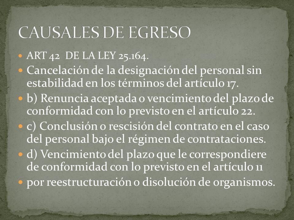 ART 42 DE LA LEY 25.164. Cancelación de la designación del personal sin estabilidad en los términos del artículo 17. b) Renuncia aceptada o vencimient