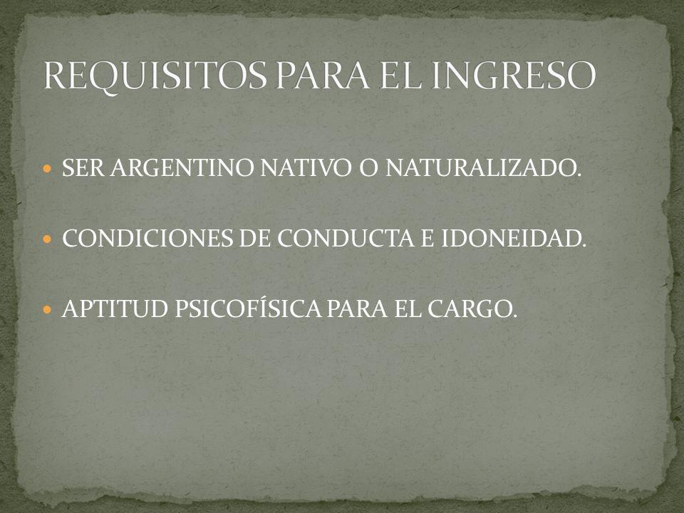 SER ARGENTINO NATIVO O NATURALIZADO. CONDICIONES DE CONDUCTA E IDONEIDAD. APTITUD PSICOFÍSICA PARA EL CARGO.