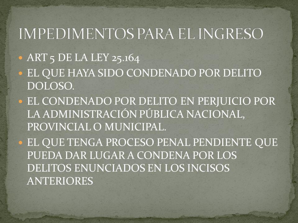 ART 5 DE LA LEY 25.164 EL QUE HAYA SIDO CONDENADO POR DELITO DOLOSO. EL CONDENADO POR DELITO EN PERJUICIO POR LA ADMINISTRACIÓN PÚBLICA NACIONAL, PROV