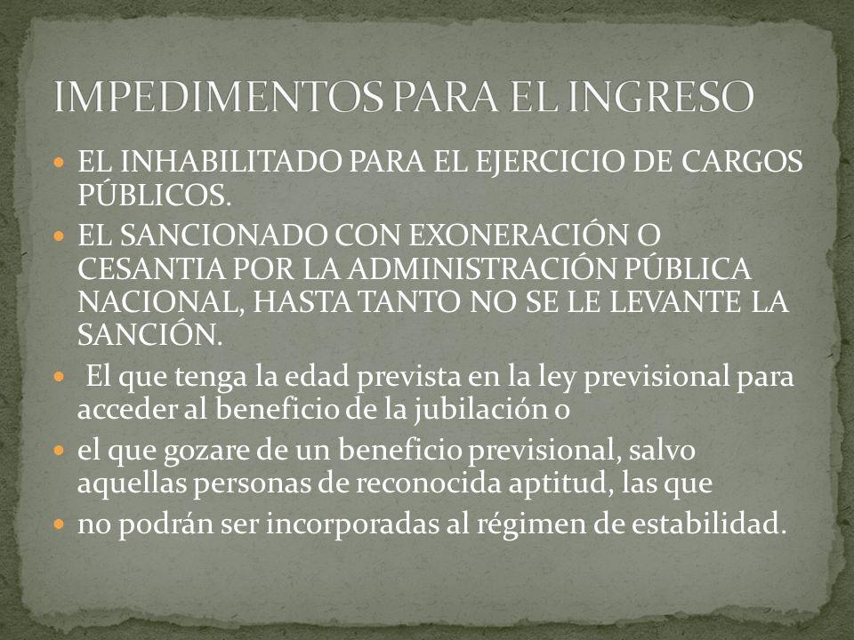 EL INHABILITADO PARA EL EJERCICIO DE CARGOS PÚBLICOS. EL SANCIONADO CON EXONERACIÓN O CESANTIA POR LA ADMINISTRACIÓN PÚBLICA NACIONAL, HASTA TANTO NO