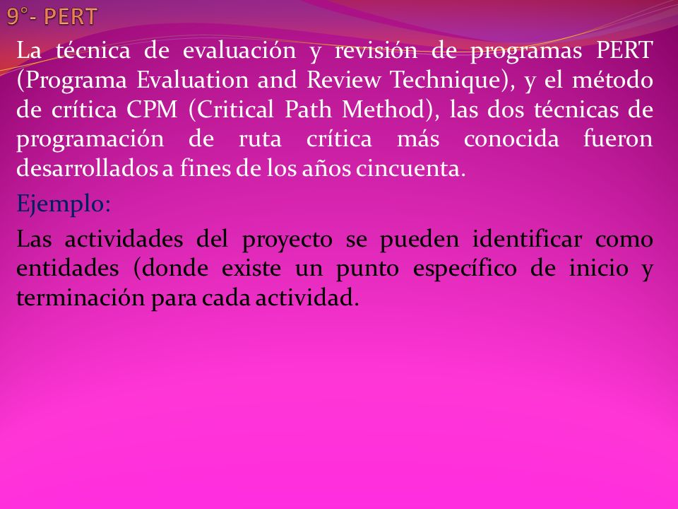 La técnica de evaluación y revisión de programas PERT (Programa Evaluation and Review Technique), y el método de crítica CPM (Critical Path Method), l