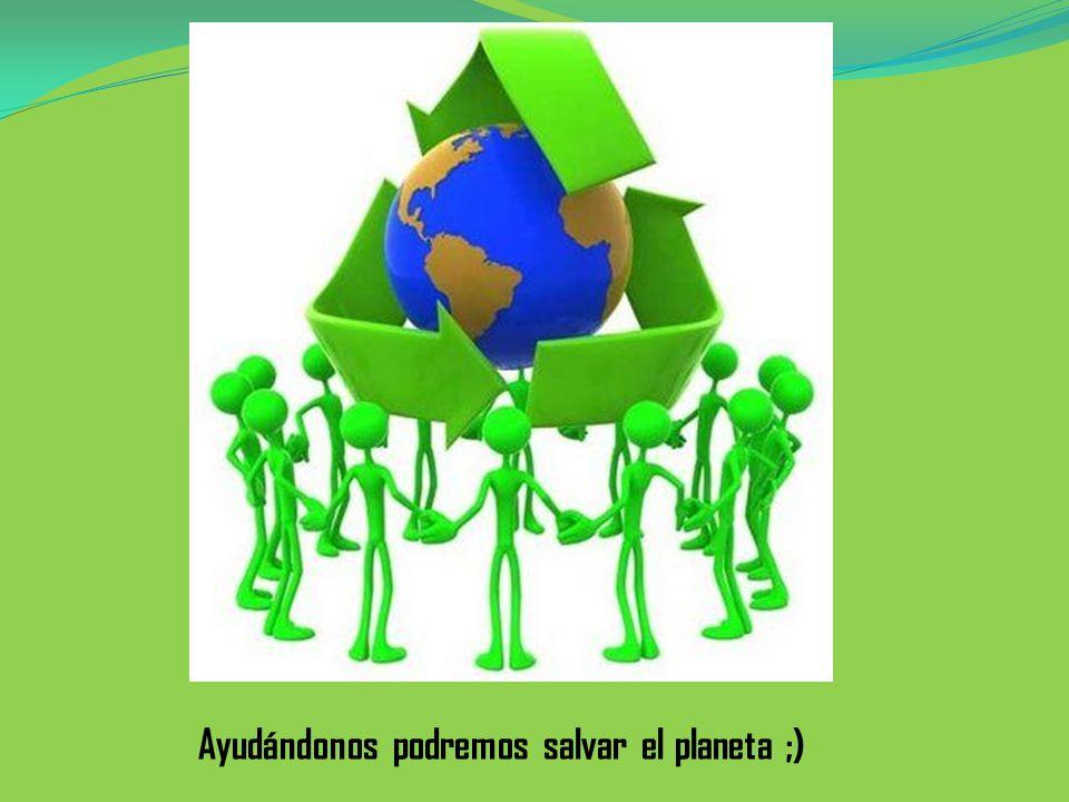 Ayudándonos podremos salvar el planeta ;)
