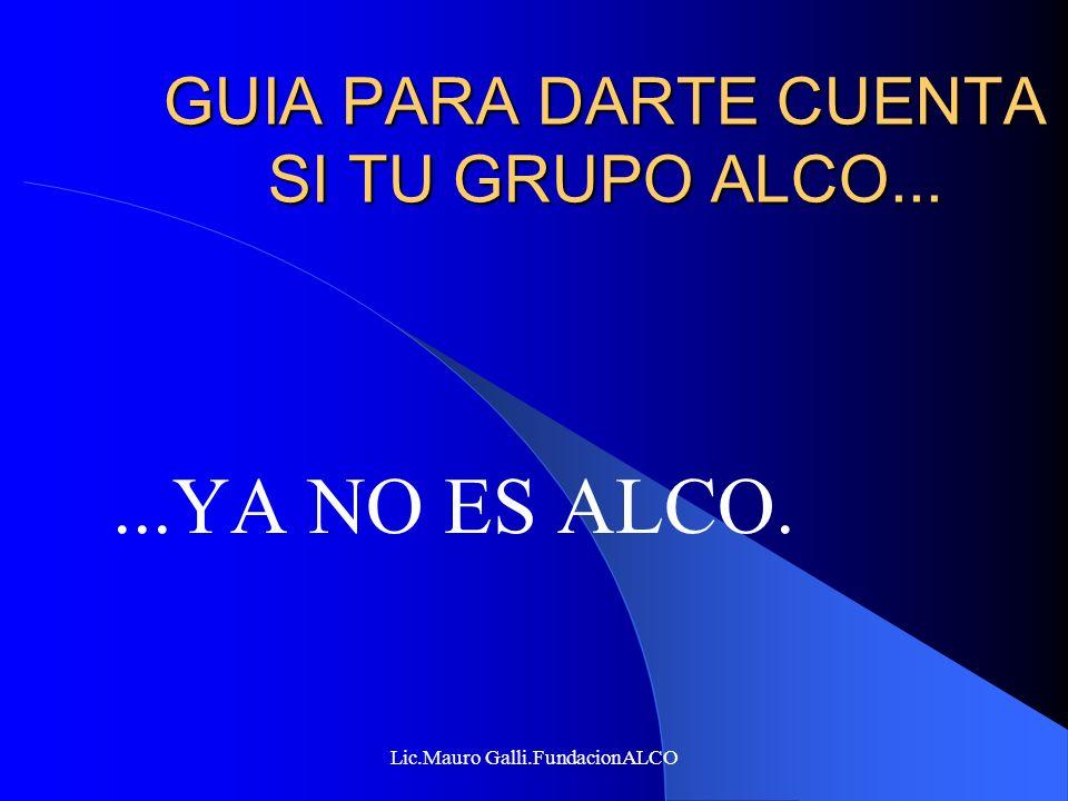 Lic.Mauro Galli.FundacionALCO GUIA PARA DARTE CUENTA SI TU GRUPO ALCO......YA NO ES ALCO.