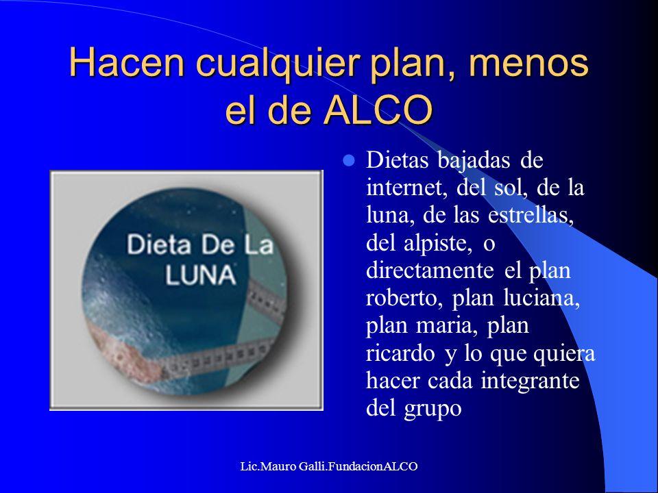 Lic.Mauro Galli.FundacionALCO Hacen cualquier plan, menos el de ALCO Dietas bajadas de internet, del sol, de la luna, de las estrellas, del alpiste, o