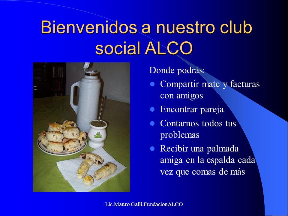 Lic.Mauro Galli.FundacionALCO Bienvenidos a nuestro club social ALCO Bienvenidos a nuestro club social ALCO Donde podrás: Compartir mate y facturas co