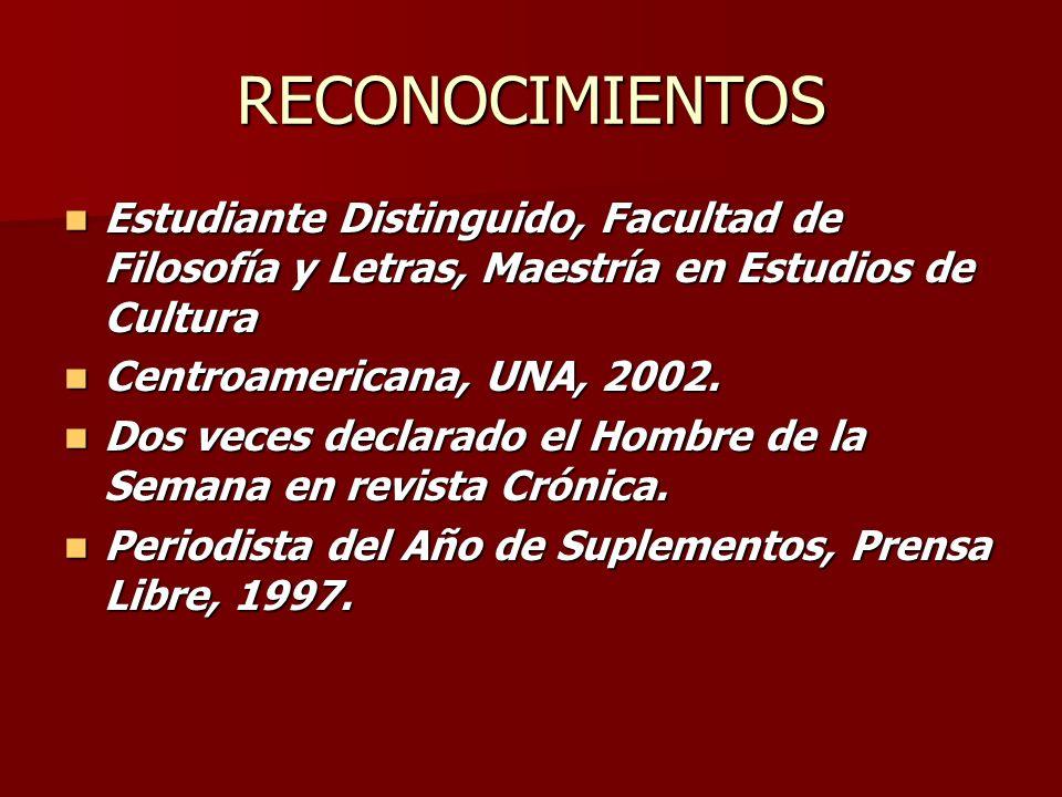 RECONOCIMIENTOS Estudiante Distinguido, Facultad de Filosofía y Letras, Maestría en Estudios de Cultura Estudiante Distinguido, Facultad de Filosofía