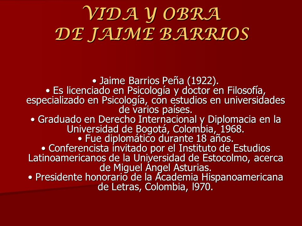 VIDA Y OBRA DE JAIME BARRIOS Jaime Barrios Peña (1922). Es licenciado en Psicología y doctor en Filosofía, especializado en Psicología, con estudios e