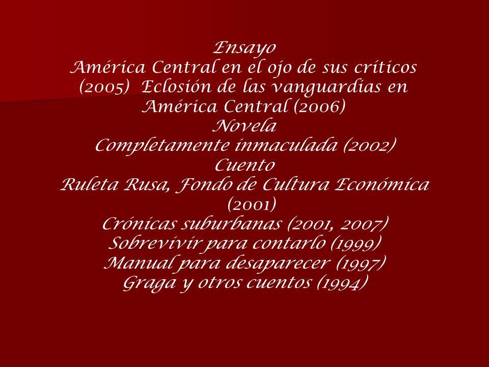 Ensayo América Central en el ojo de sus críticos (2005) Eclosión de las vanguardias en América Central (2006) Novela Completamente inmaculada (2002) C