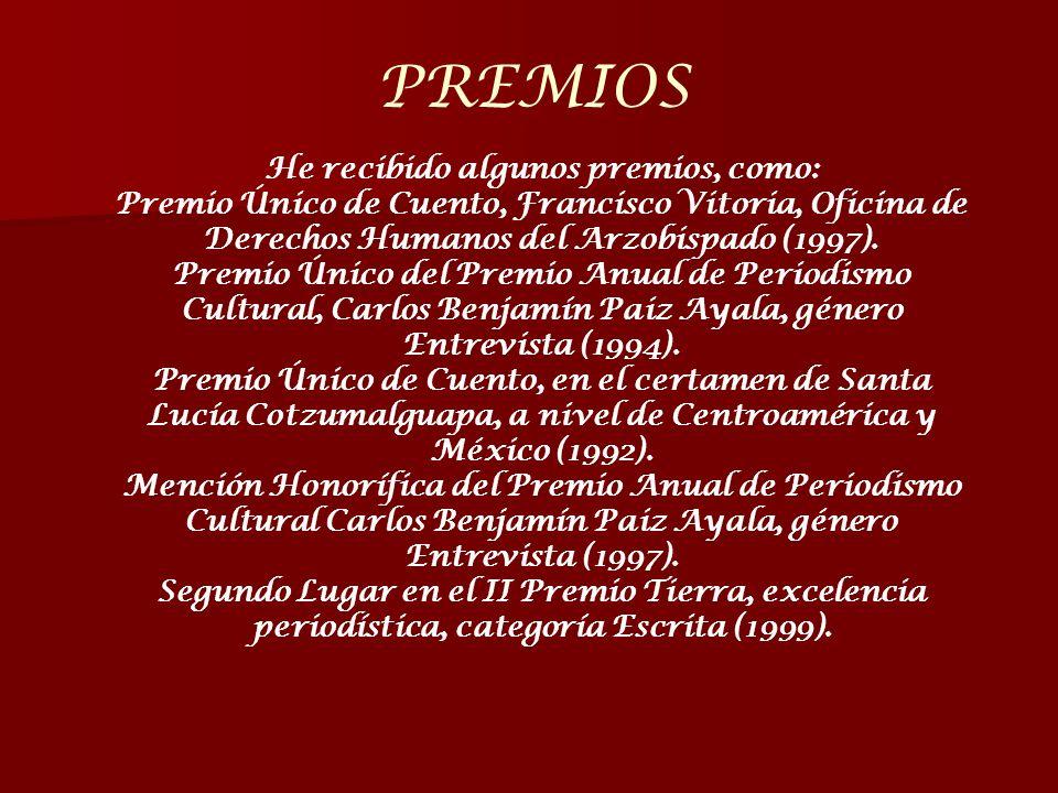 PREMIOS He recibido algunos premios, como: Premio Único de Cuento, Francisco Vitoria, Oficina de Derechos Humanos del Arzobispado (1997). Premio Único