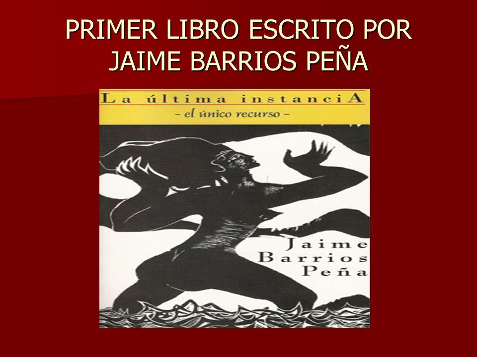 PRIMER LIBRO ESCRITO POR JAIME BARRIOS PEÑA