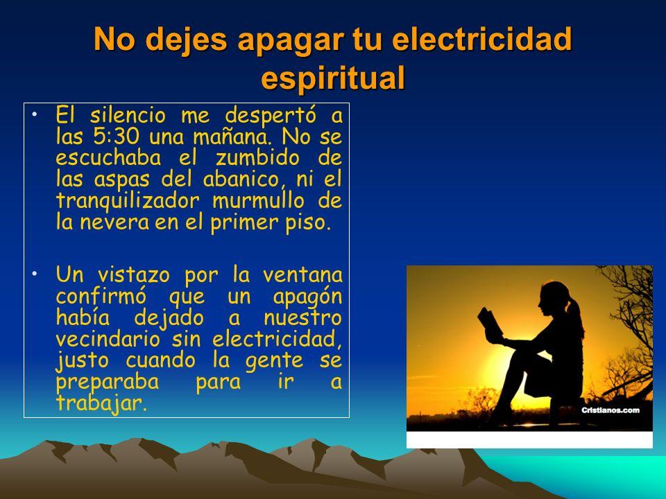 No dejes apagar tu electricidad espiritual El silencio me despertó a las 5:30 una mañana.