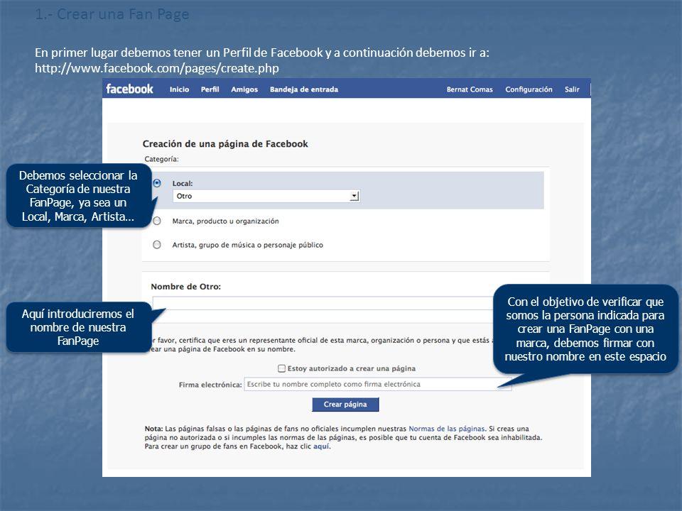 http://www.flickr.com/photos/20024546@N05/ 1.- Crear una Fan Page En primer lugar debemos tener un Perfil de Facebook y a continuación debemos ir a: h