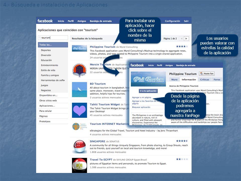 http://www.flickr.com/photos/20024546@N05/ 4.- Búsqueda e instalación de Aplicaciones Los usuarios pueden valorar con estrellas la calidad de la aplicación Para instalar una aplicación, hacer click sobre el nombre de la misma Desde la página de la aplicación podremos agregarla a nuestra FanPage