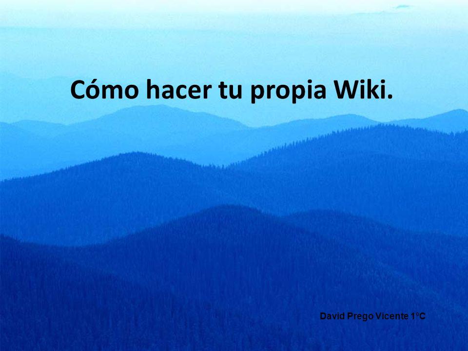 Cómo hacer tu propia Wiki. David Prego Vicente 1ºC