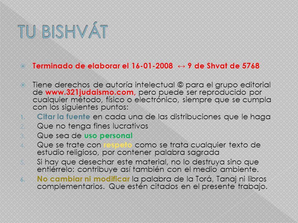 Terminado de elaborar el 16-01-2008 9 de Shvat de 5768 Tiene derechos de autoría intelectual © para el grupo editorial de www.321judaismo.com, pero pu