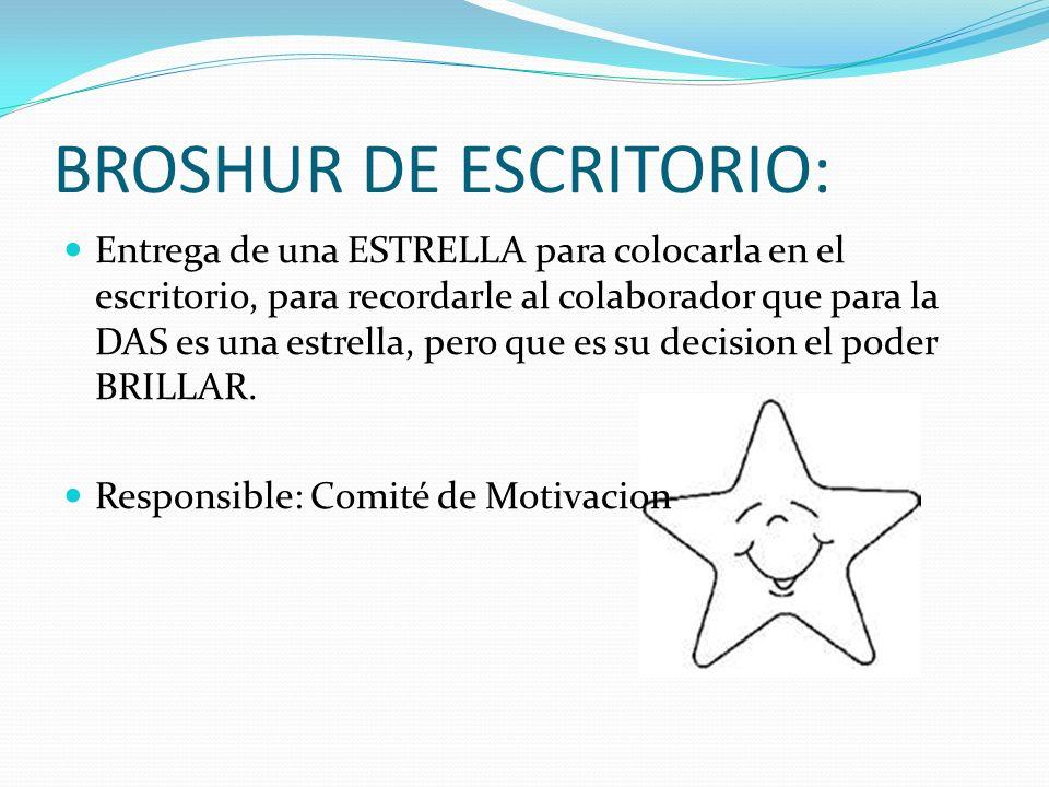 BROSHUR DE ESCRITORIO: Entrega de una ESTRELLA para colocarla en el escritorio, para recordarle al colaborador que para la DAS es una estrella, pero q