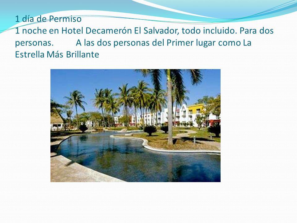 1 día de Permiso 1 noche en Hotel Decamerón El Salvador, todo incluido. Para dos personas. A las dos personas del Primer lugar como La Estrella Más Br