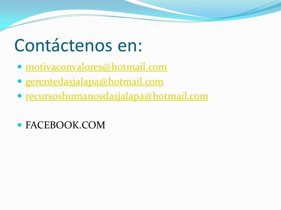 Contáctenos en: motivaconvalores@hotmail.com gerentedasjalapa@hotmail.com recursoshumanosdasjalapa@hotmail.com FACEBOOK.COM