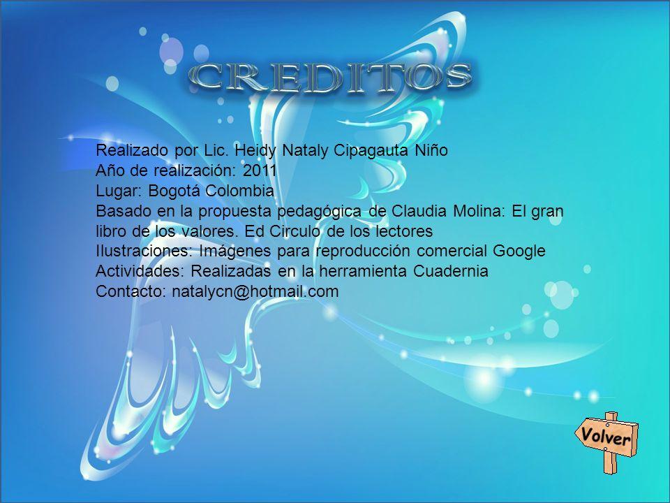 Realizado por Lic. Heidy Nataly Cipagauta Niño Año de realización: 2011 Lugar: Bogotá Colombia Basado en la propuesta pedagógica de Claudia Molina: El