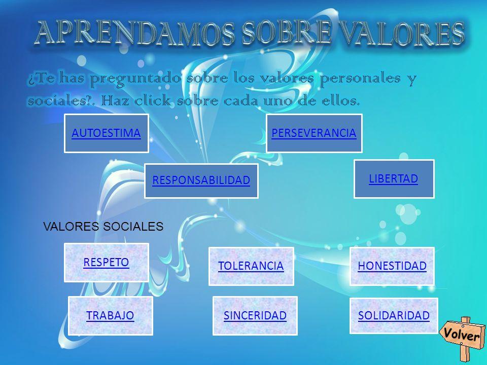VALORES SOCIALES AUTOESTIMA RESPONSABILIDAD PERSEVERANCIA LIBERTAD RESPETOTOLERANCIAHONESTIDADTRABAJOSINCERIDAD SOLIDARIDAD