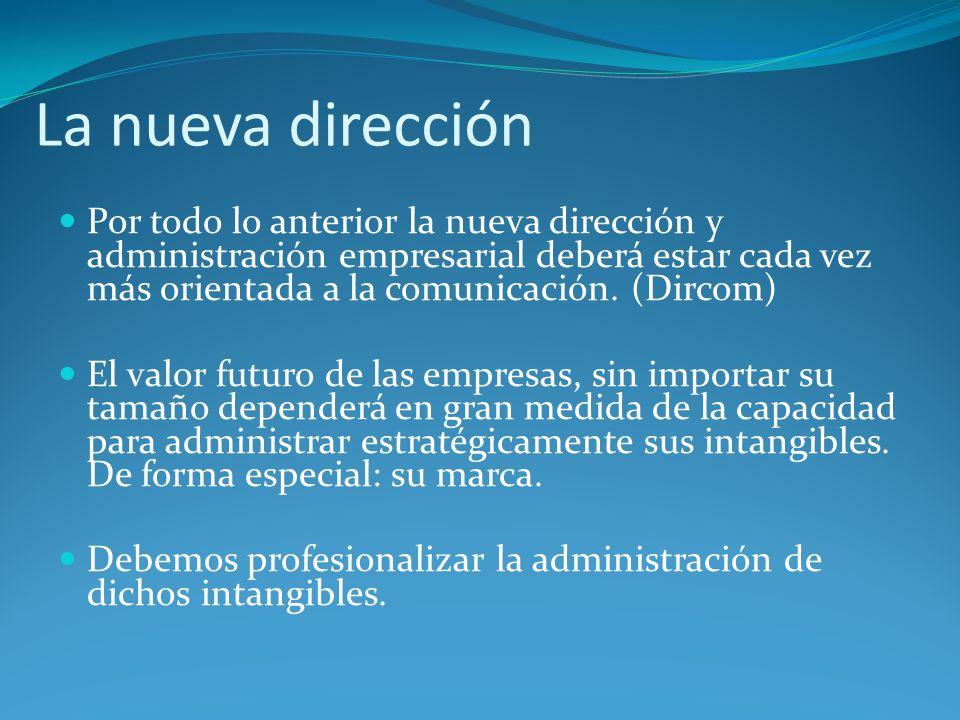 La nueva dirección Por todo lo anterior la nueva dirección y administración empresarial deberá estar cada vez más orientada a la comunicación. (Dircom