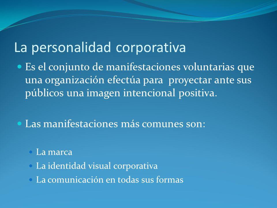 La personalidad corporativa Es el conjunto de manifestaciones voluntarias que una organización efectúa para proyectar ante sus públicos una imagen int