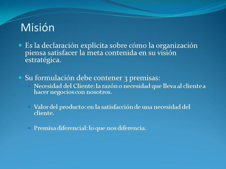 Misión Es la declaración explícita sobre cómo la organización piensa satisfacer la meta contenida en su visión estratégica. Su formulación debe conten