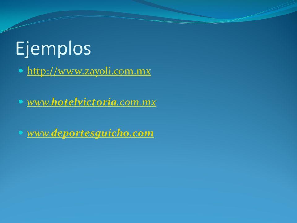 Ejemplos http://www.zayoli.com.mx www.hotelvictoria.com.mx www.hotelvictoria.com.mx www.deportesguicho.com www.deportesguicho.com