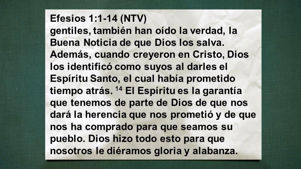 Efesios 1:1-14 (NTV) gentiles, también han oído la verdad, la Buena Noticia de que Dios los salva. Además, cuando creyeron en Cristo, Dios los identif