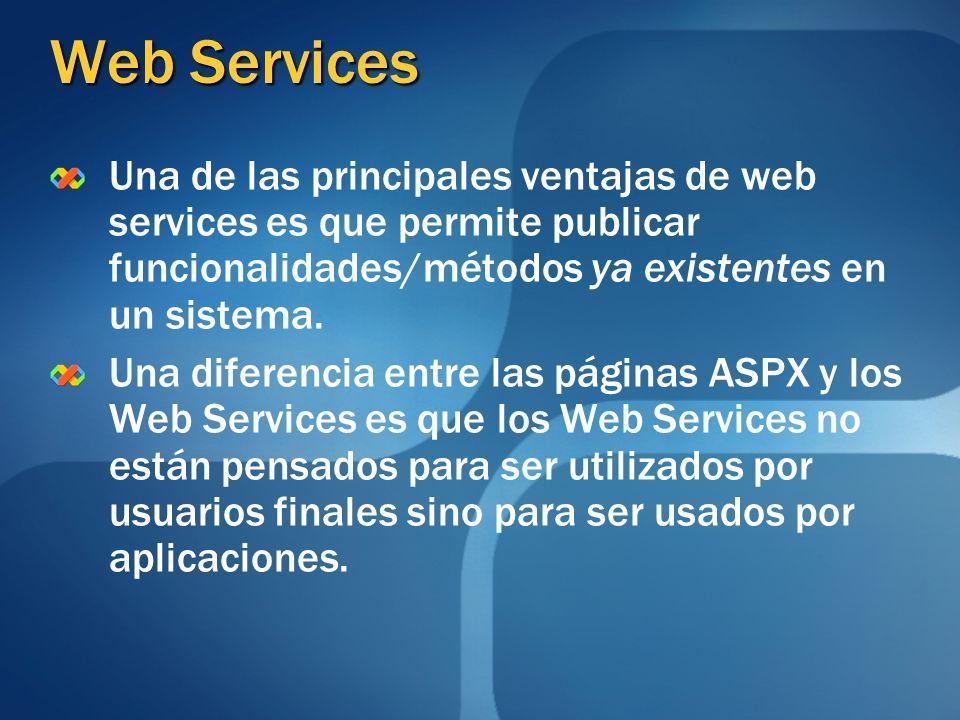 Web Services Una de las principales ventajas de web services es que permite publicar funcionalidades/métodos ya existentes en un sistema. Una diferenc