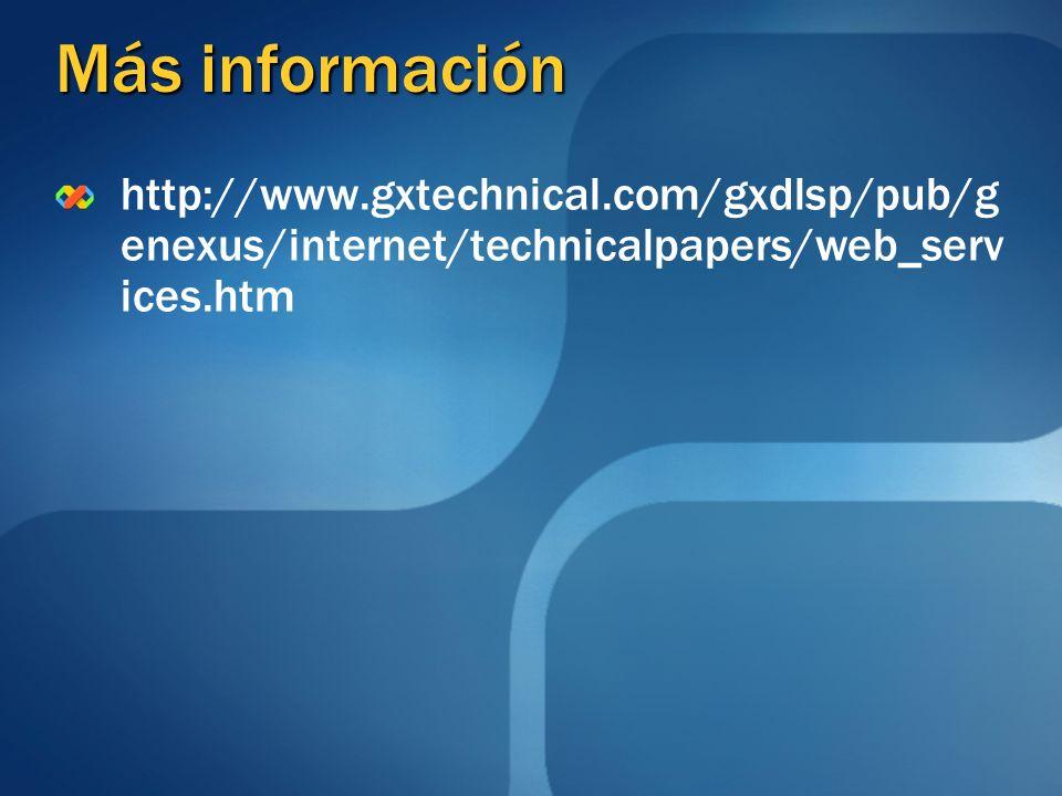 Más información http://www.gxtechnical.com/gxdlsp/pub/g enexus/internet/technicalpapers/web_serv ices.htm