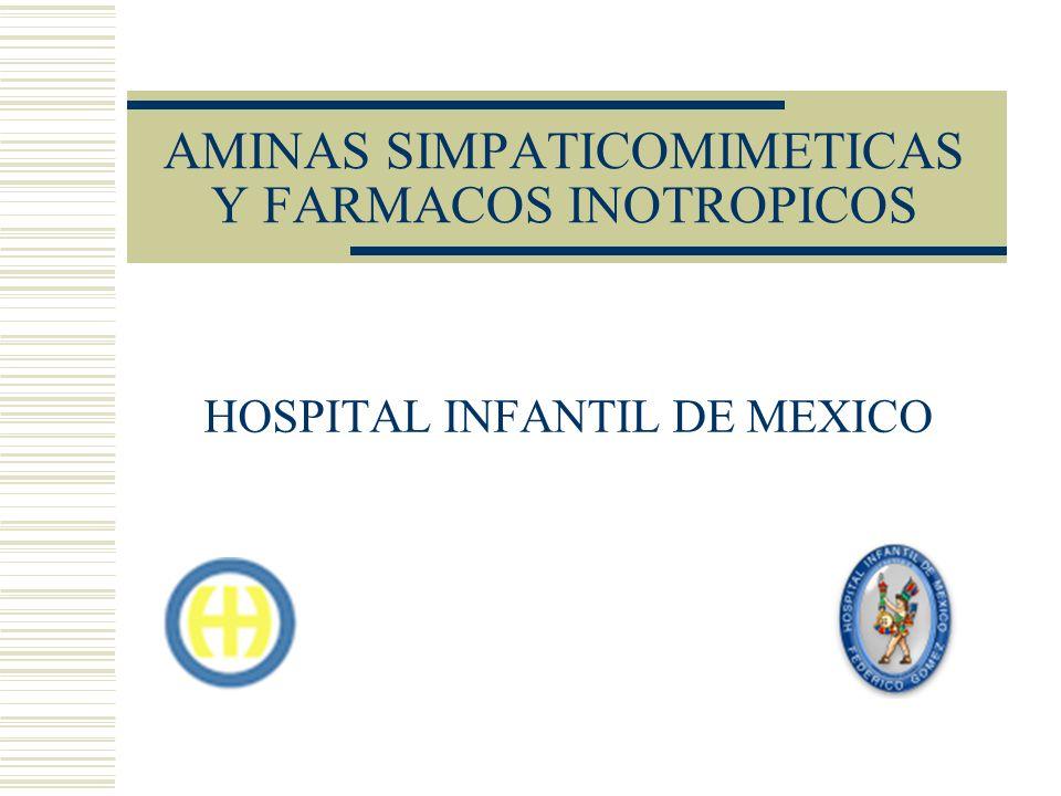 AMINAS SIMPATICOMIMETICAS Y FARMACOS INOTROPICOS HOSPITAL INFANTIL DE MEXICO