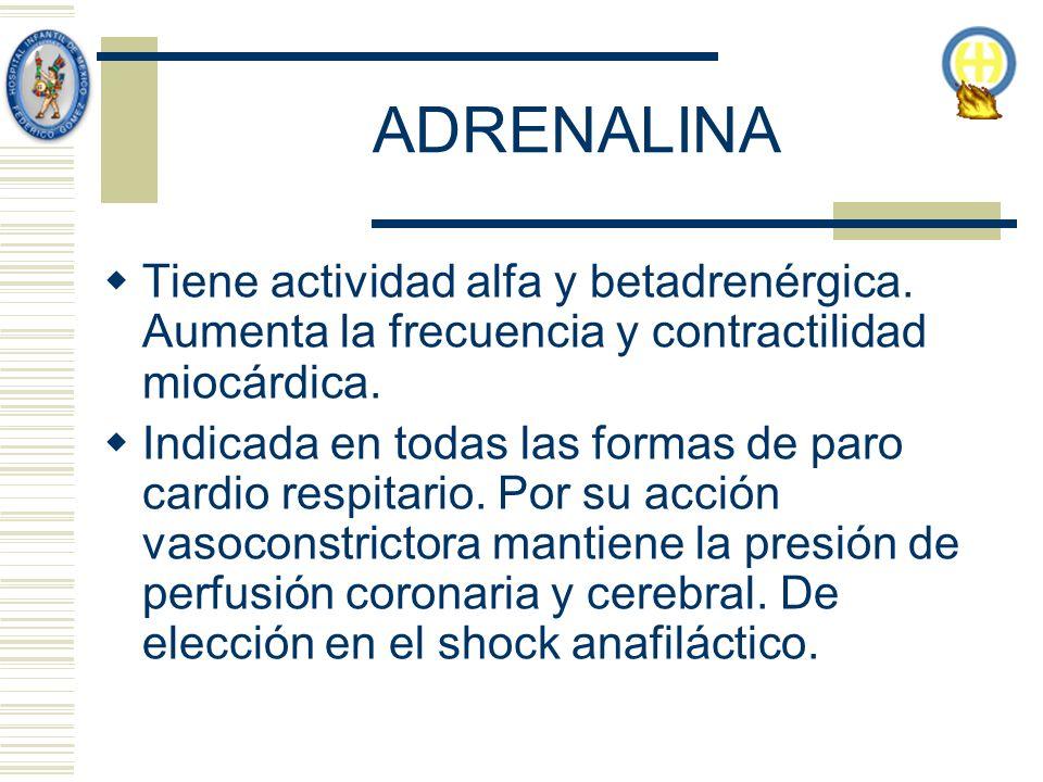 ADRENALINA Tiene actividad alfa y betadrenérgica. Aumenta la frecuencia y contractilidad miocárdica. Indicada en todas las formas de paro cardio respi