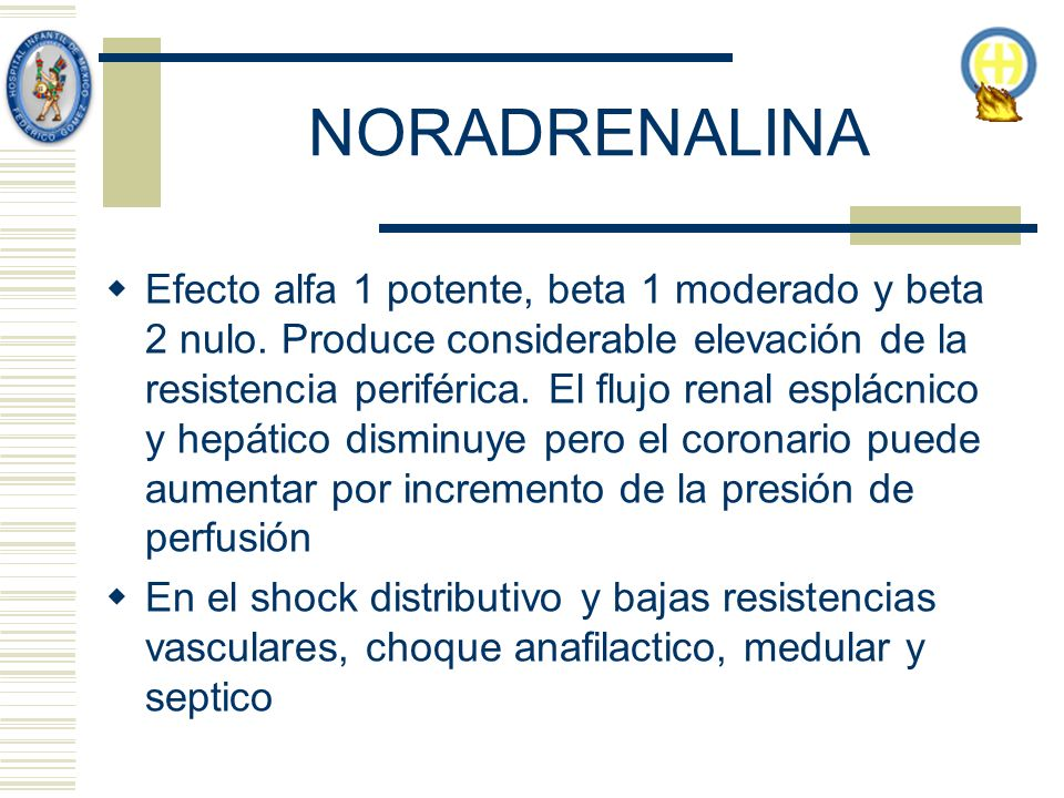 NORADRENALINA Efecto alfa 1 potente, beta 1 moderado y beta 2 nulo. Produce considerable elevación de la resistencia periférica. El flujo renal esplác