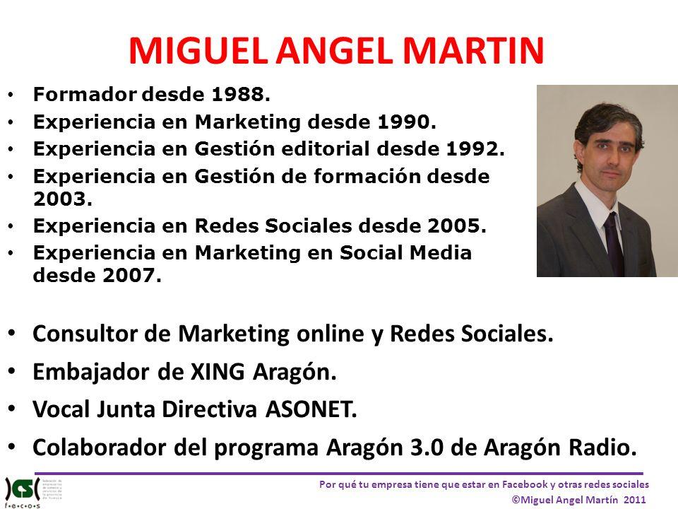 Por qué tu empresa tiene que estar en Facebook y otras redes sociales ©Miguel Angel Martín 2011 MIGUEL ANGEL MARTIN Formador desde 1988. Experiencia e