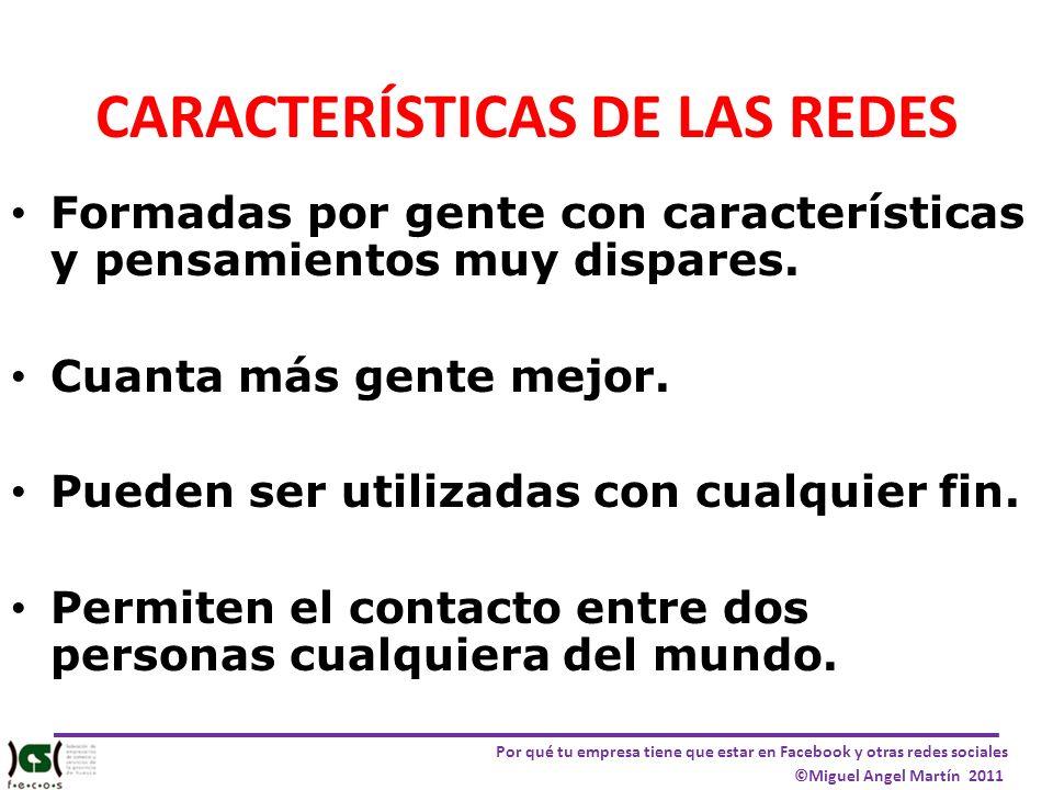 Por qué tu empresa tiene que estar en Facebook y otras redes sociales ©Miguel Angel Martín 2011 CARACTERÍSTICAS DE LAS REDES Formadas por gente con ca