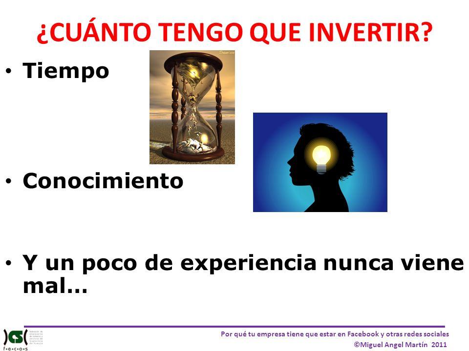 Por qué tu empresa tiene que estar en Facebook y otras redes sociales ©Miguel Angel Martín 2011 ¿CUÁNTO TENGO QUE INVERTIR? Tiempo Conocimiento Y un p