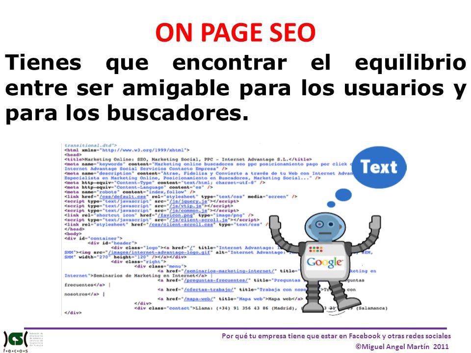 Por qué tu empresa tiene que estar en Facebook y otras redes sociales ©Miguel Angel Martín 2011 ON PAGE SEO Tienes que encontrar el equilibrio entre s