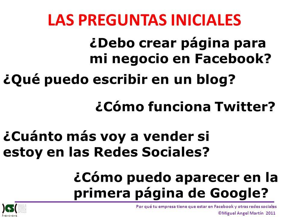 5 Por qué tu empresa tiene que estar en Facebook y otras redes sociales ©Miguel Angel Martín 2011 LAS PREGUNTAS INICIALES ¿Debo crear página para mi n
