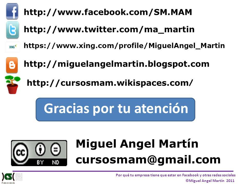 Por qué tu empresa tiene que estar en Facebook y otras redes sociales ©Miguel Angel Martín 2011 Gracias por tu atención Miguel Angel Martín cursosmam@