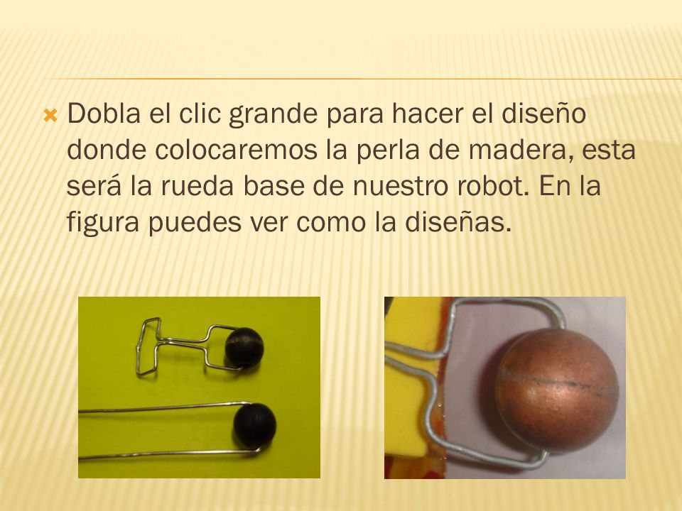 Dobla el clic grande para hacer el diseño donde colocaremos la perla de madera, esta será la rueda base de nuestro robot.