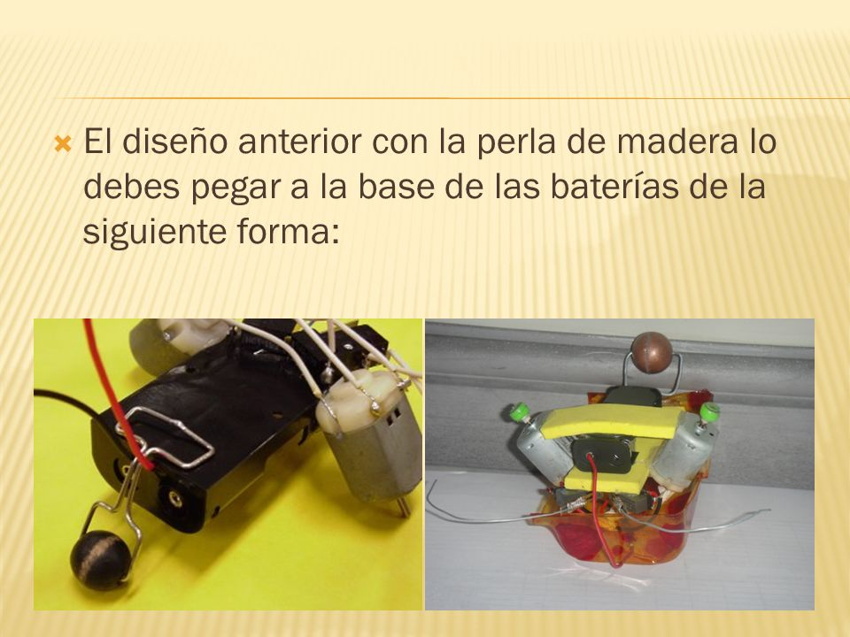 El diseño anterior con la perla de madera lo debes pegar a la base de las baterías de la siguiente forma: