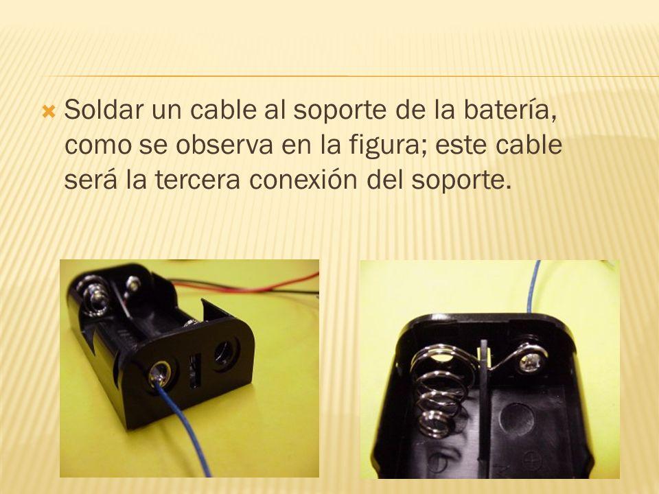 Soldar un cable al soporte de la batería, como se observa en la figura; este cable será la tercera conexión del soporte.