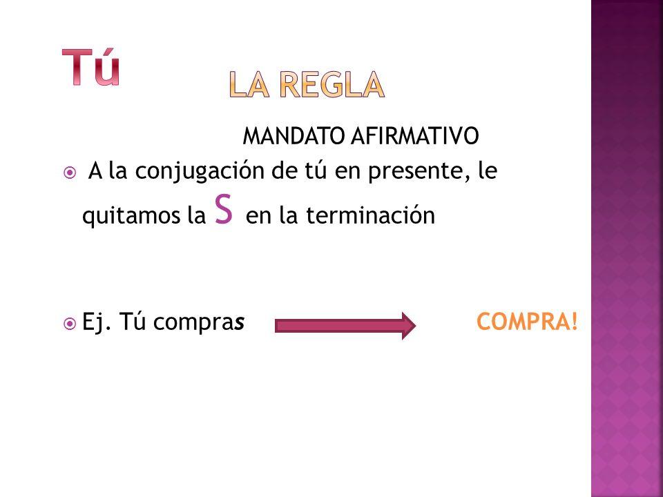 MANDATO NEGATIVO------ NO.Ejemplo con el verbo COMER Usamos la forma de tú en el subjuntivo.