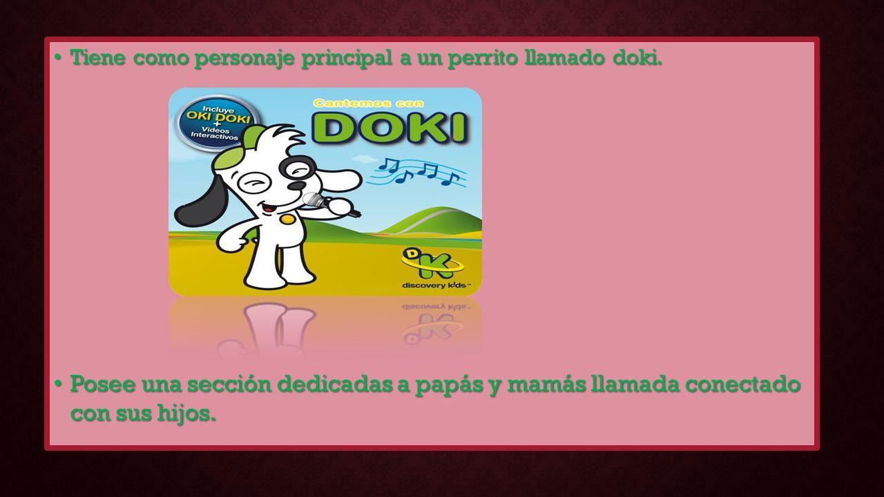 Tiene como personaje principal a un perrito llamado doki. Tiene como personaje principal a un perrito llamado doki. Posee una sección dedicadas a papá
