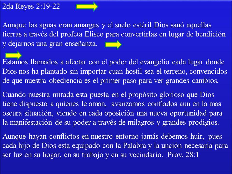 2da Reyes 2:19-22 Aunque las aguas eran amargas y el suelo estéril Dios sanó aquellas tierras a través del profeta Eliseo para convertirlas en lugar d