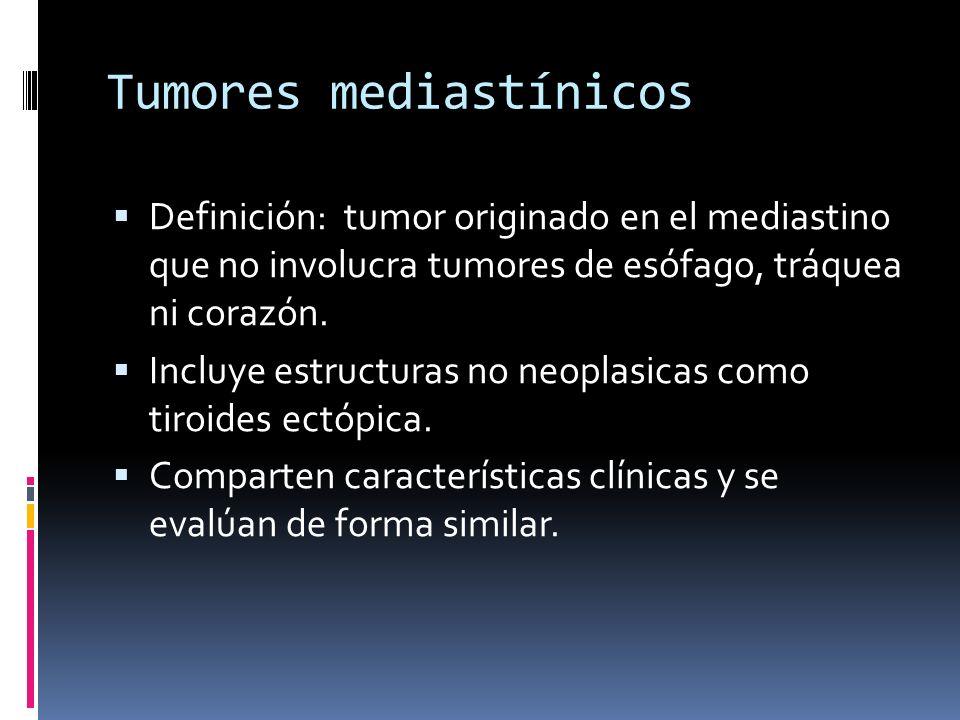 Tumores mediastínicos Definición: tumor originado en el mediastino que no involucra tumores de esófago, tráquea ni corazón.