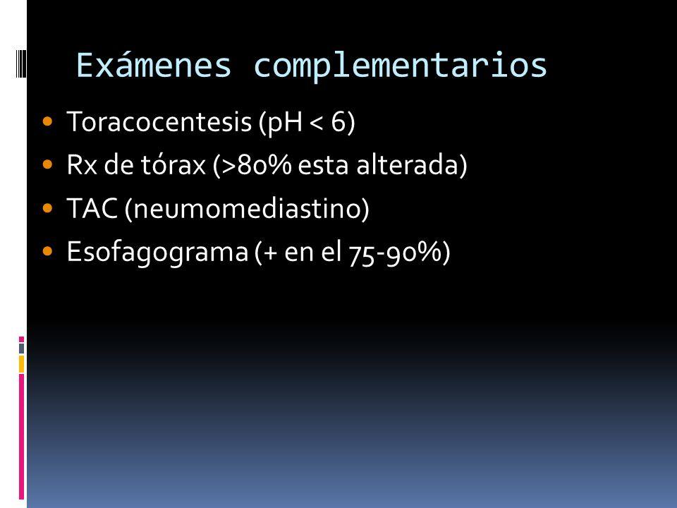 Toracocentesis (pH < 6) Rx de tórax (>80% esta alterada) TAC (neumomediastino) Esofagograma (+ en el 75-90%) Exámenes complementarios