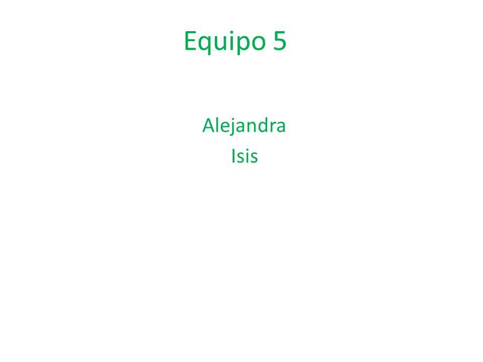 Equipo 5 Alejandra Isis